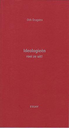 Ideologieën, roei ze uit!